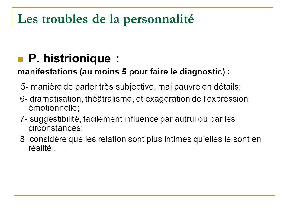 Les troubles de la personnalité P. histrionique : manifestations (au moins 5 pour faire le diagnostic) : 5- manière de parler très subjective, mai pau