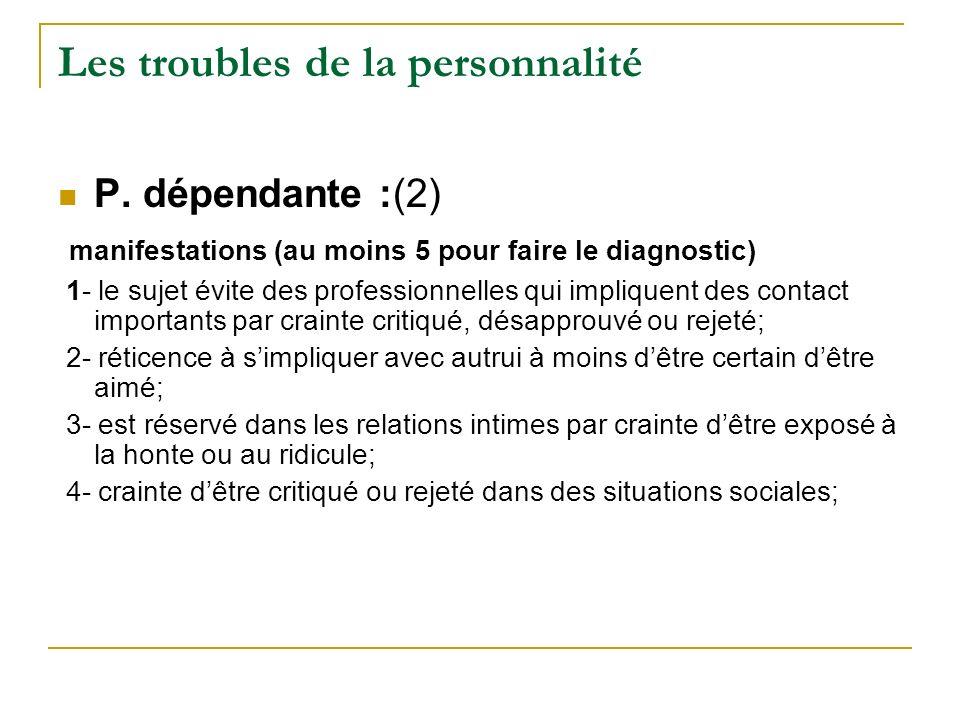 Les troubles de la personnalité P. dépendante :(2) manifestations (au moins 5 pour faire le diagnostic) 1- le sujet évite des professionnelles qui imp