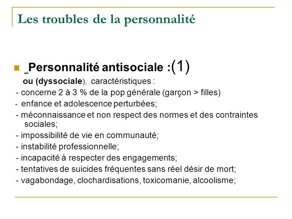 Les troubles de la personnalité Personnalité antisociale : (1) ou (dyssociale ), caractéristiques : - concerne 2 à 3 % de la pop générale (garçon > fi