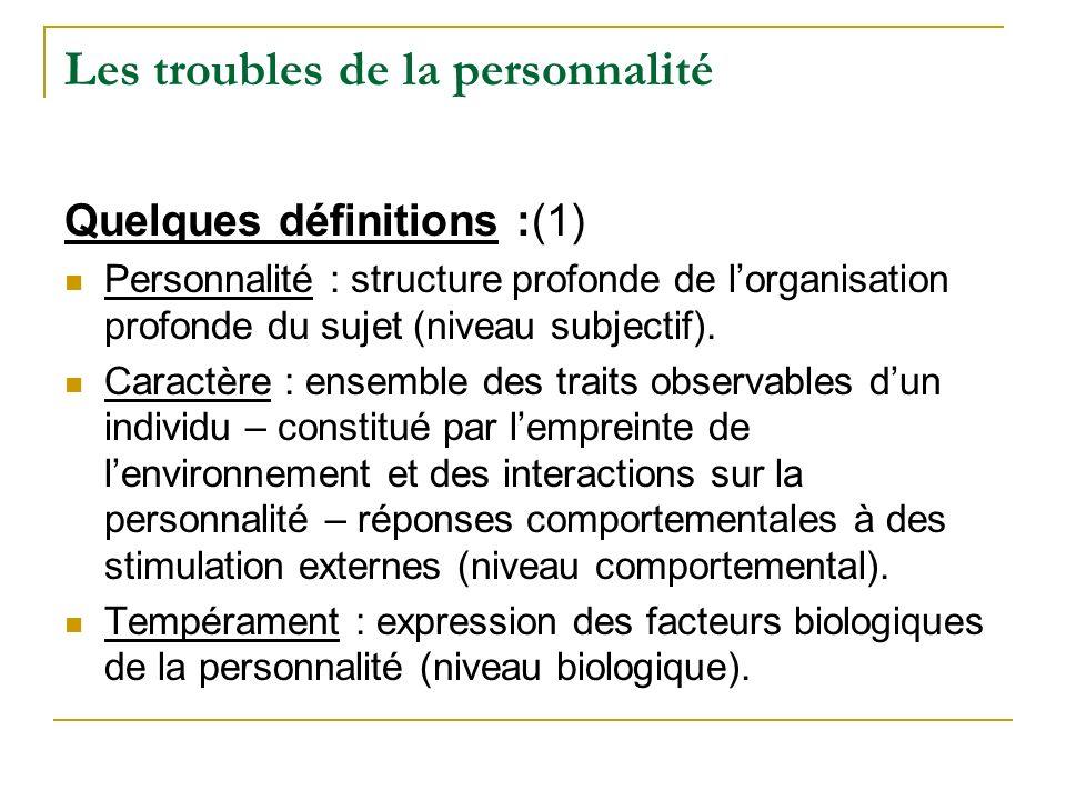 Les troubles de la personnalité Quelques définitions :(1) Personnalité : structure profonde de lorganisation profonde du sujet (niveau subjectif). Car