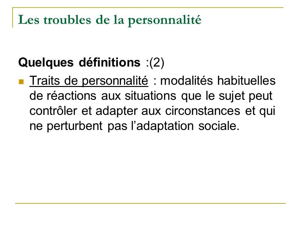 Les troubles de la personnalité Quelques définitions :(2) Traits de personnalité : modalités habituelles de réactions aux situations que le sujet peut