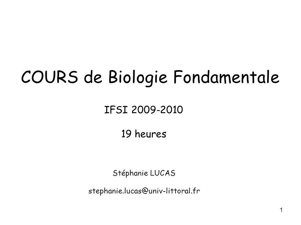 1 COURS de Biologie Fondamentale Stéphanie LUCAS stephanie.lucas@univ-littoral.fr IFSI 2009-2010 19 heures