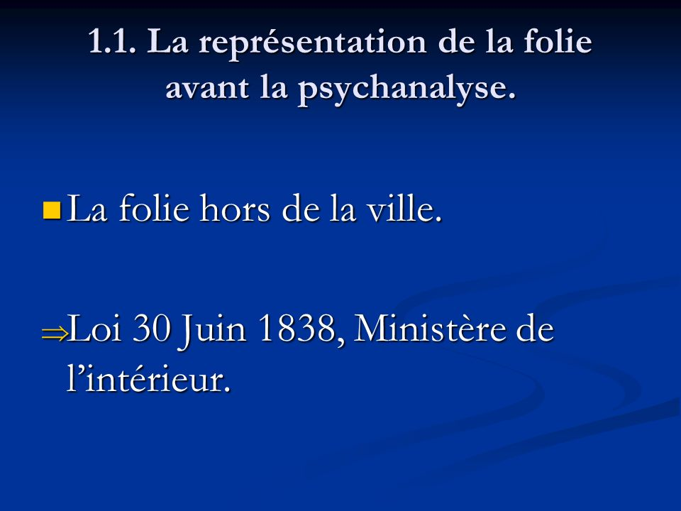 1.1. La représentation de la folie avant la psychanalyse. La folie hors de la ville. La folie hors de la ville. Loi 30 Juin 1838, Ministère de lintéri