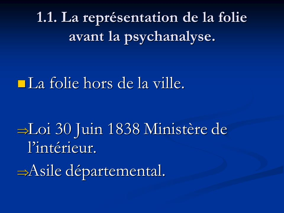 1.1. La représentation de la folie avant la psychanalyse. La folie hors de la ville. La folie hors de la ville. Loi 30 Juin 1838 Ministère de lintérie