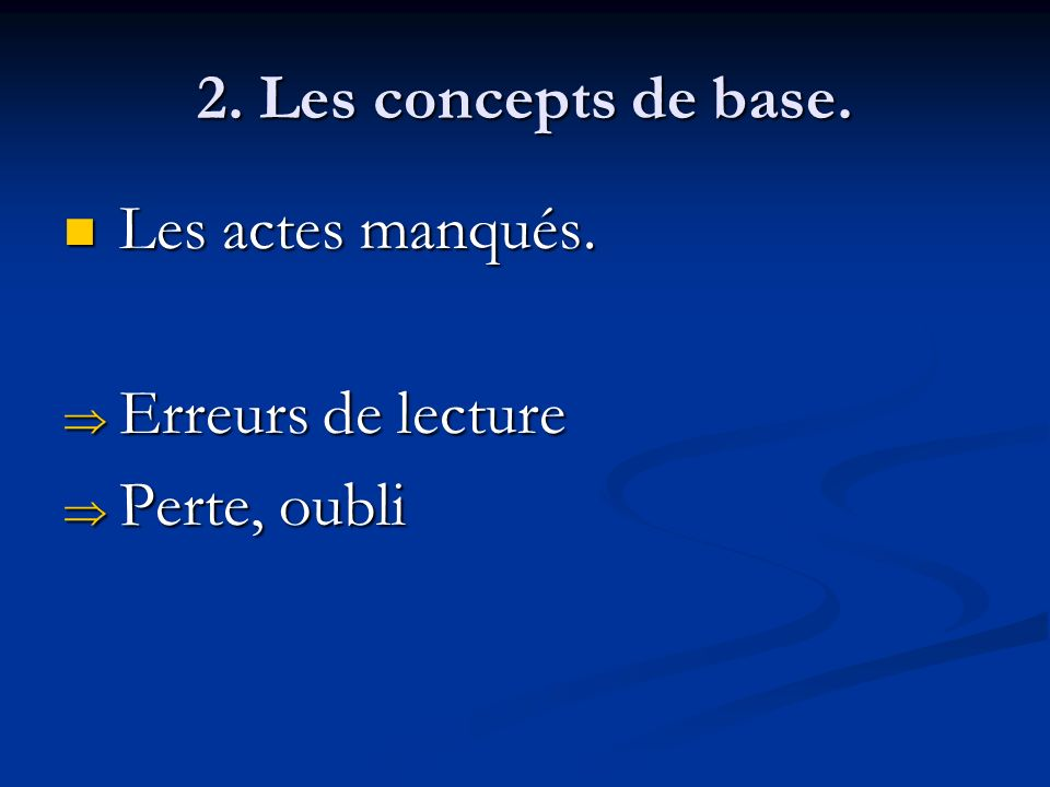 2. Les concepts de base. Les actes manqués. Les actes manqués. Erreurs de lecture Erreurs de lecture Perte, oubli Perte, oubli