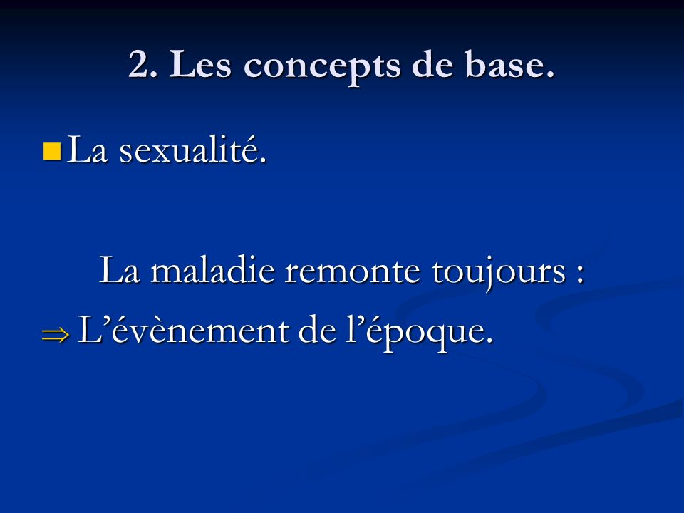 2. Les concepts de base. La sexualité. La sexualité. La maladie remonte toujours : Lévènement de lépoque. Lévènement de lépoque.