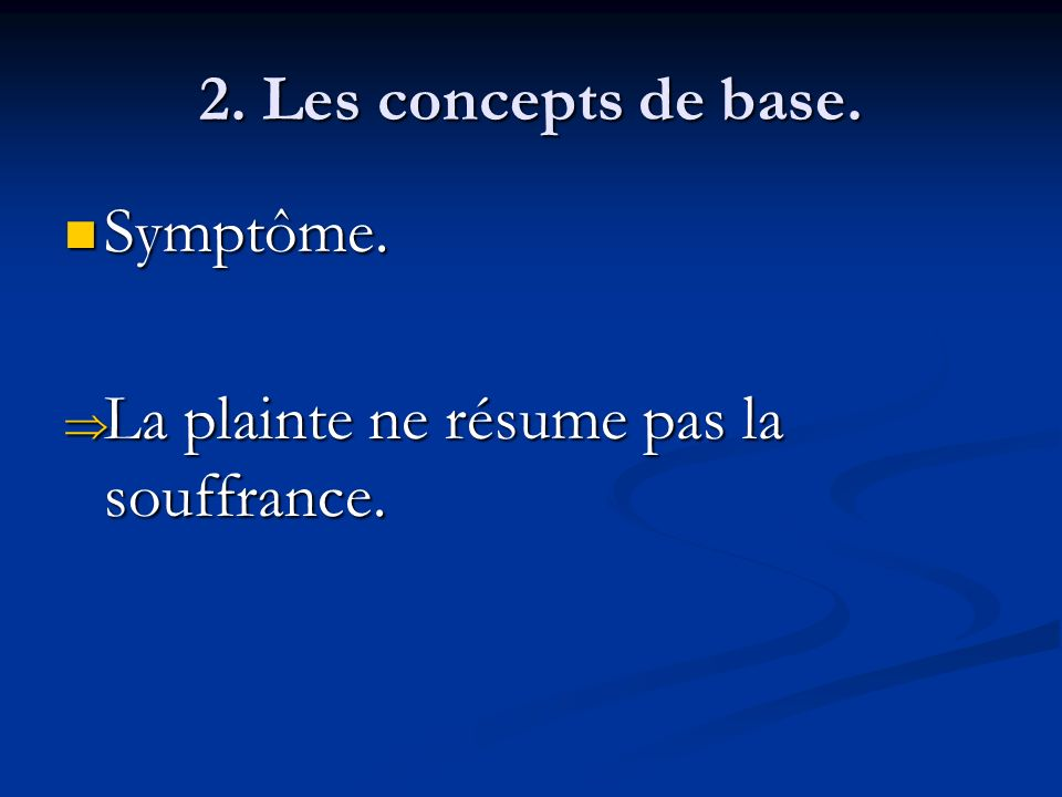 2. Les concepts de base. Symptôme. Symptôme. La plainte ne résume pas la souffrance. La plainte ne résume pas la souffrance.