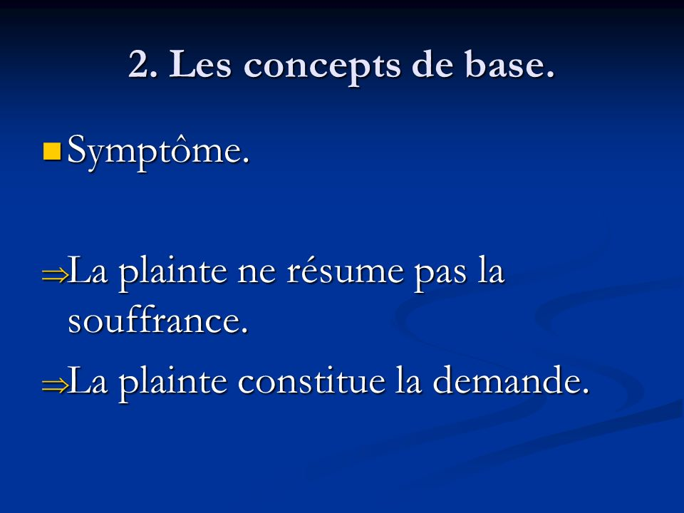 2. Les concepts de base. Symptôme. Symptôme. La plainte ne résume pas la souffrance. La plainte ne résume pas la souffrance. La plainte constitue la d