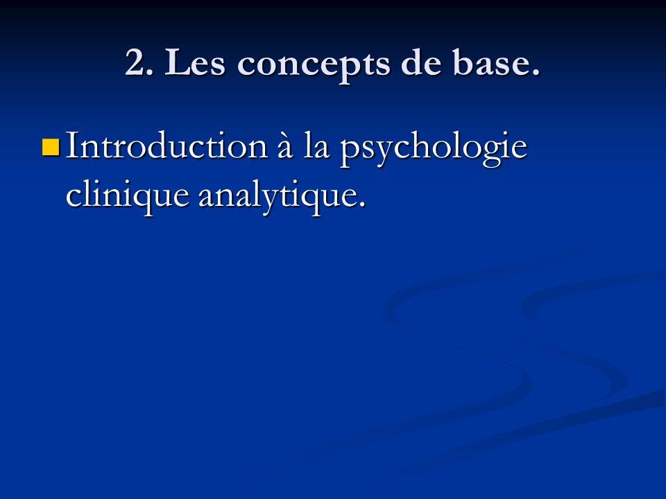 2. Les concepts de base. Introduction à la psychologie clinique analytique. Introduction à la psychologie clinique analytique.