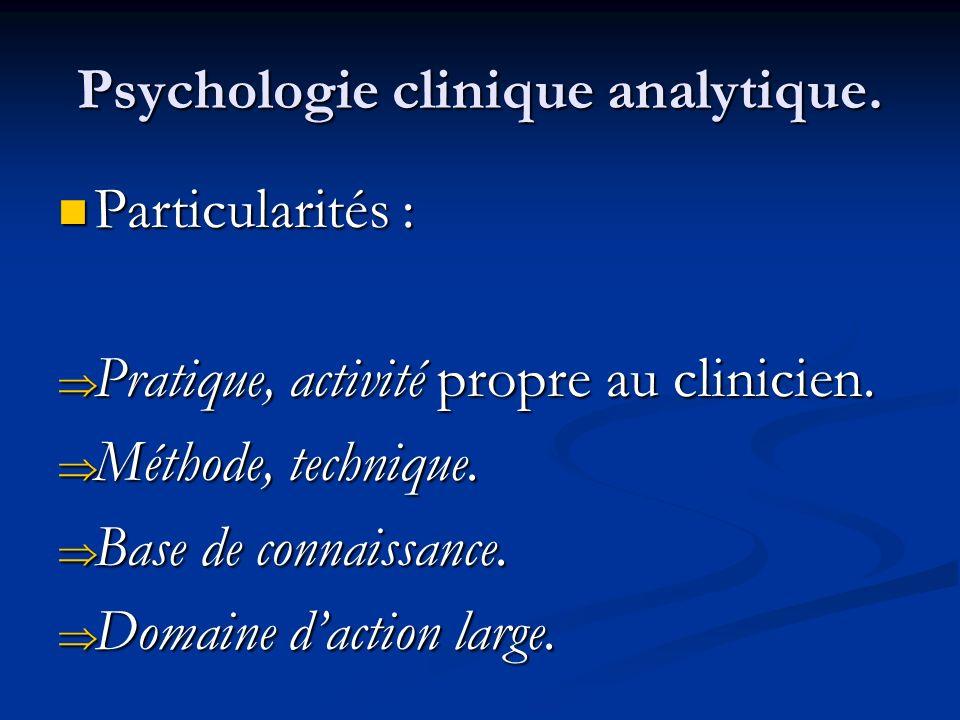 Psychologie clinique analytique. Particularités : Particularités : Pratique, activité propre au clinicien. Pratique, activité propre au clinicien. Mét