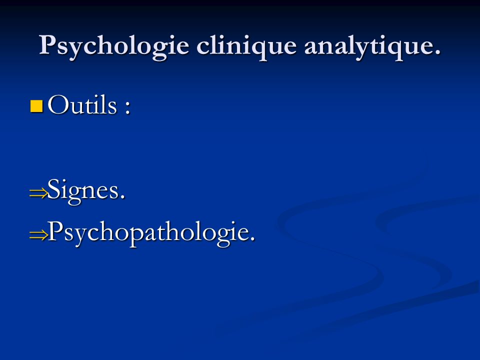 Psychologie clinique analytique. Outils : Outils : Signes. Signes. Psychopathologie. Psychopathologie.