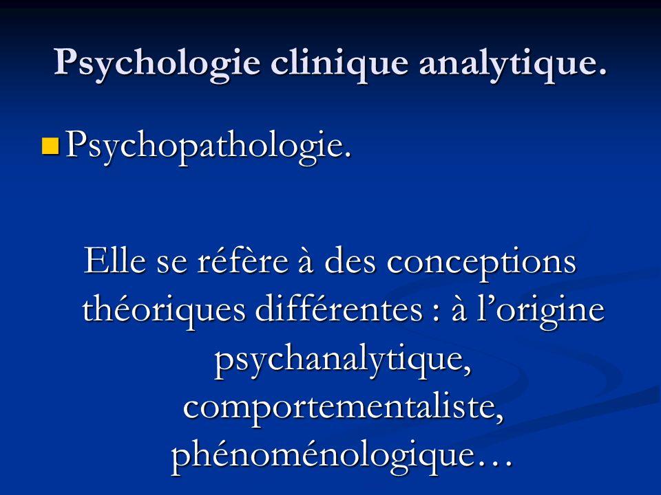Psychologie clinique analytique. Psychopathologie. Psychopathologie. Elle se réfère à des conceptions théoriques différentes : à lorigine psychanalyti
