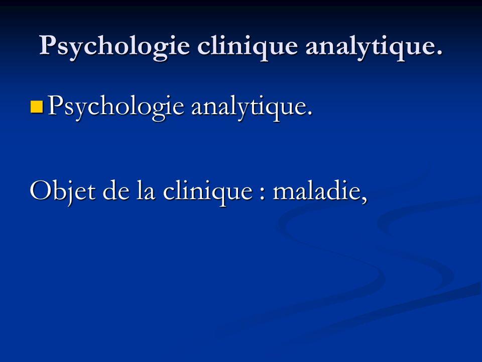 Psychologie clinique analytique. Psychologie analytique. Psychologie analytique. Objet de la clinique : maladie,