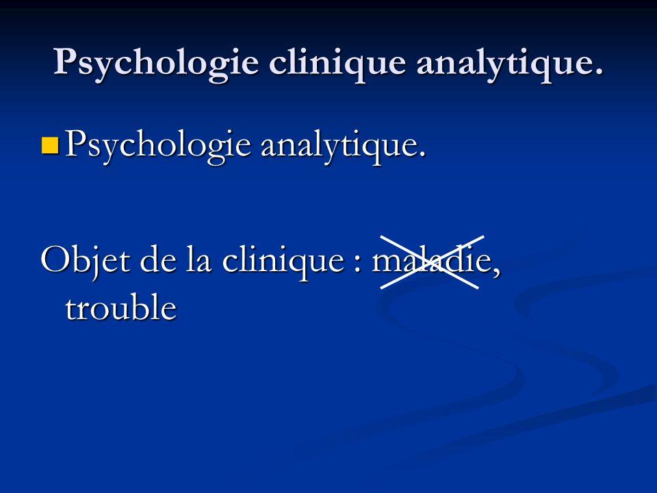 Psychologie clinique analytique. Psychologie analytique. Psychologie analytique. Objet de la clinique : maladie, trouble