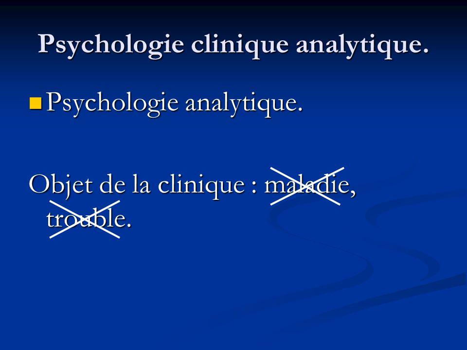 Psychologie clinique analytique. Psychologie analytique. Psychologie analytique. Objet de la clinique : maladie, trouble.