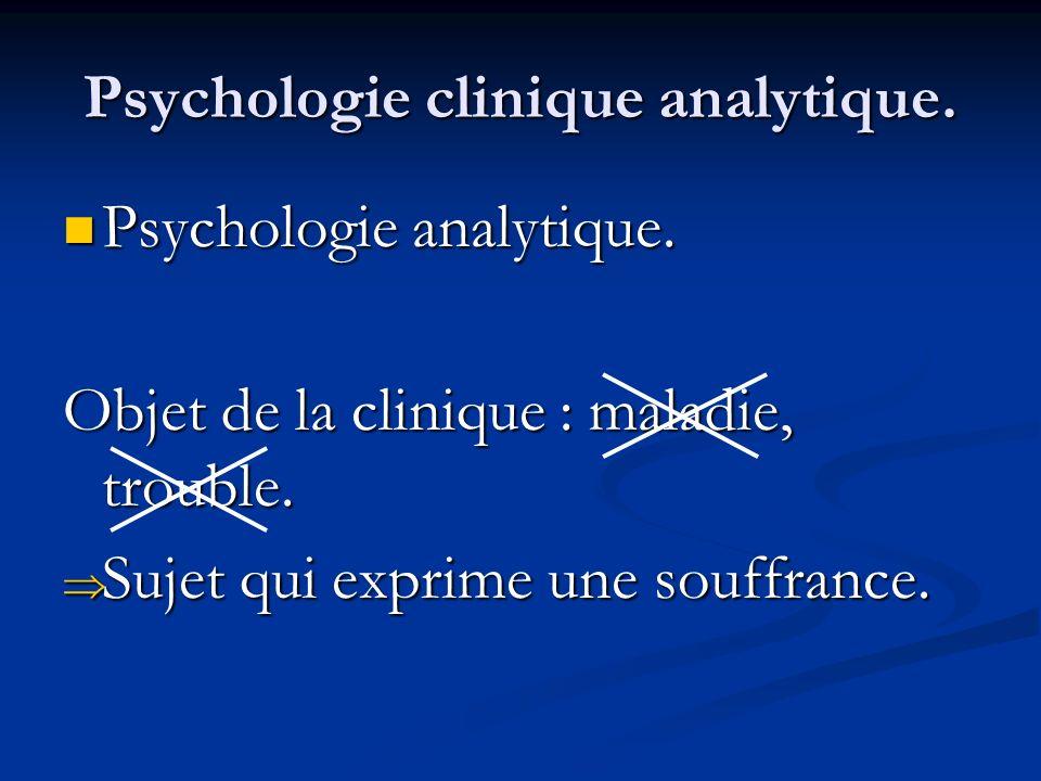 Psychologie clinique analytique. Psychologie analytique. Psychologie analytique. Objet de la clinique : maladie, trouble. Sujet qui exprime une souffr