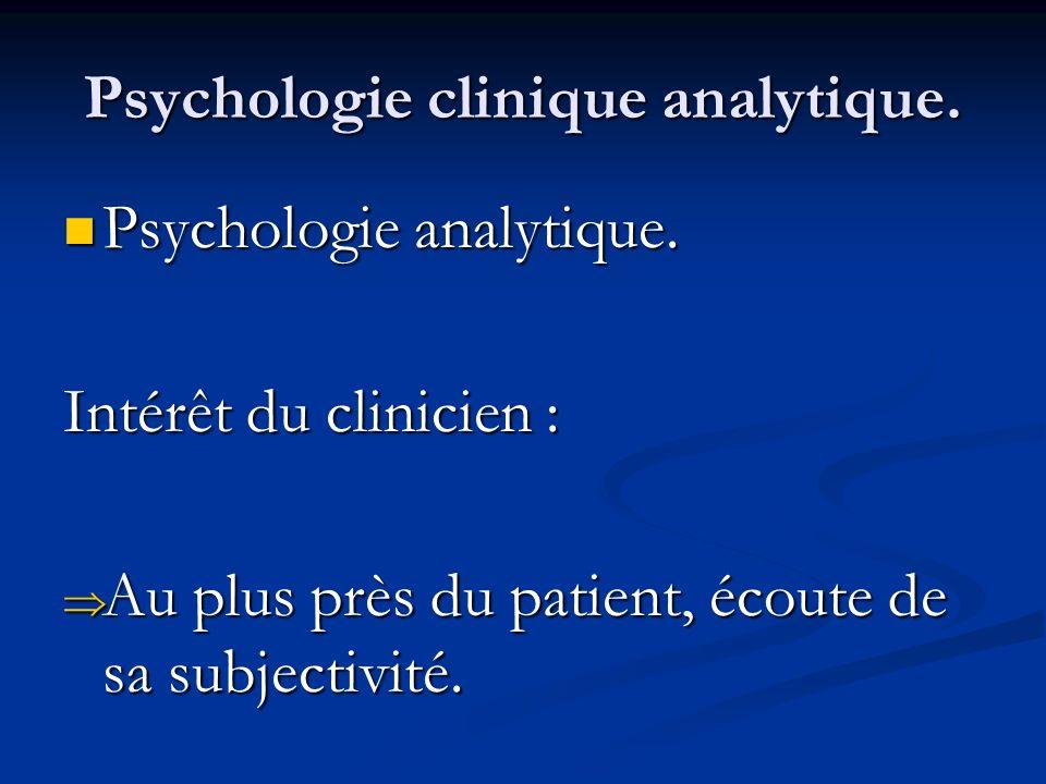 Psychologie clinique analytique. Psychologie analytique. Psychologie analytique. Intérêt du clinicien : Au plus près du patient, écoute de sa subjecti