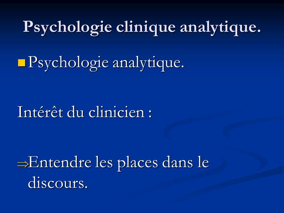 Psychologie clinique analytique. Psychologie analytique. Psychologie analytique. Intérêt du clinicien : Entendre les places dans le discours. Entendre