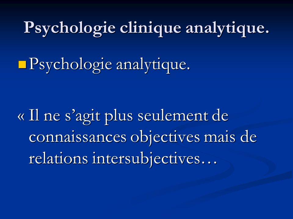 Psychologie clinique analytique. Psychologie analytique. Psychologie analytique. « Il ne sagit plus seulement de connaissances objectives mais de rela