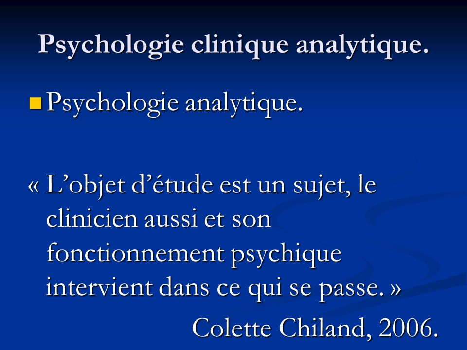 Psychologie clinique analytique. Psychologie analytique. Psychologie analytique. « Lobjet détude est un sujet, le clinicien aussi et son fonctionnemen