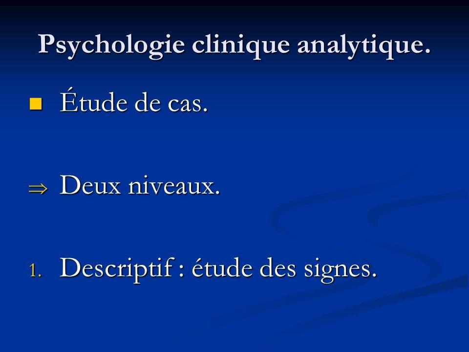 Psychologie clinique analytique. Étude de cas. Étude de cas. Deux niveaux. Deux niveaux. 1. Descriptif : étude des signes.