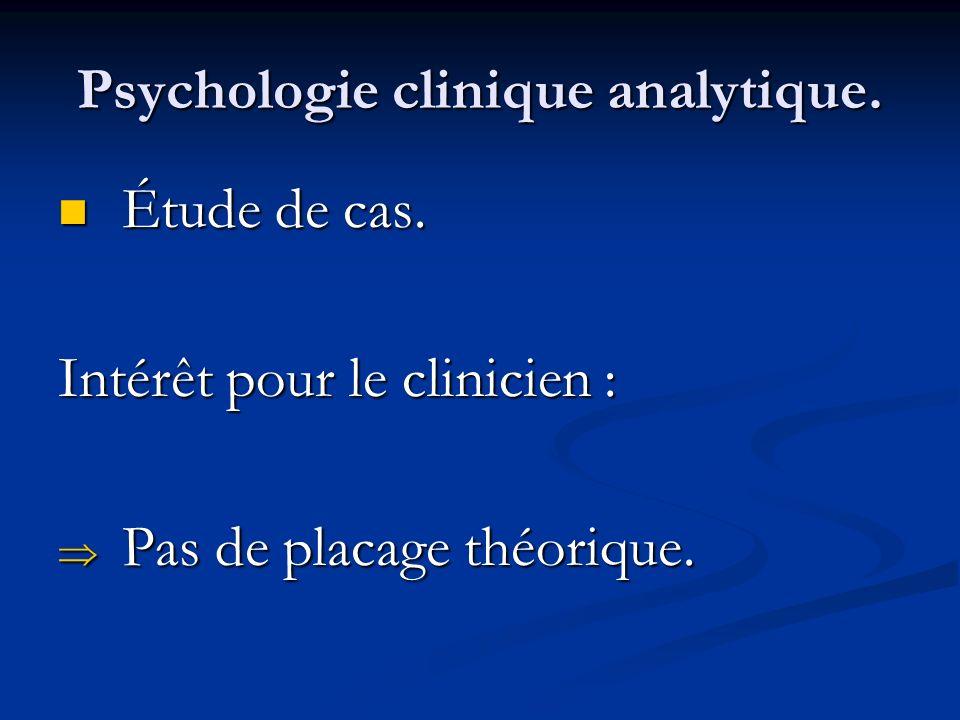 Psychologie clinique analytique. Étude de cas. Étude de cas. Intérêt pour le clinicien : Pas de placage théorique. Pas de placage théorique.