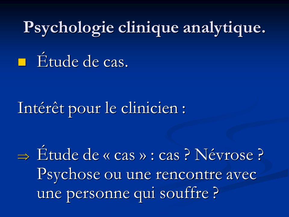 Psychologie clinique analytique. Étude de cas. Étude de cas. Intérêt pour le clinicien : Étude de « cas » : cas ? Névrose ? Psychose ou une rencontre