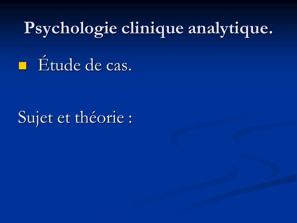 Psychologie clinique analytique. Étude de cas. Étude de cas. Sujet et théorie :