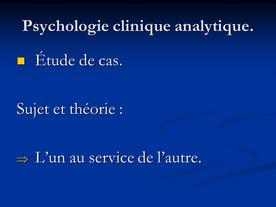 Psychologie clinique analytique. Étude de cas. Étude de cas. Sujet et théorie : Lun au service de lautre. Lun au service de lautre.