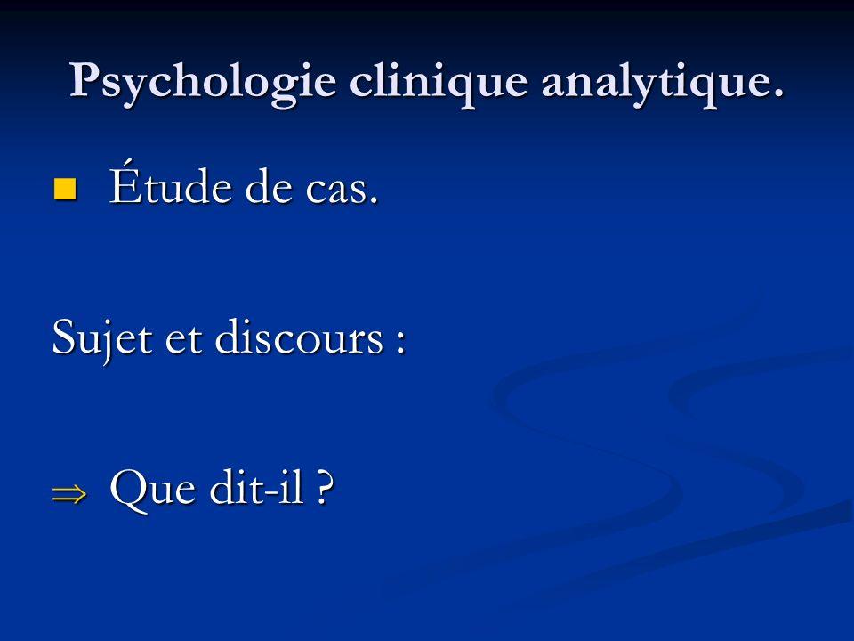 Psychologie clinique analytique. Étude de cas. Étude de cas. Sujet et discours : Que dit-il ? Que dit-il ?