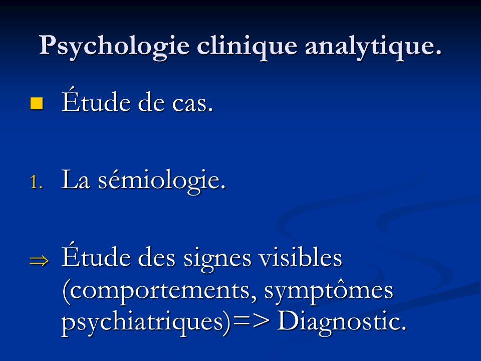 Psychologie clinique analytique. Étude de cas. Étude de cas. 1. La sémiologie. Étude des signes visibles (comportements, symptômes psychiatriques)=> D