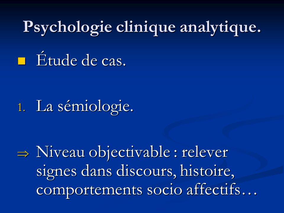 Psychologie clinique analytique. Étude de cas. Étude de cas. 1. La sémiologie. Niveau objectivable : relever signes dans discours, histoire, comportem