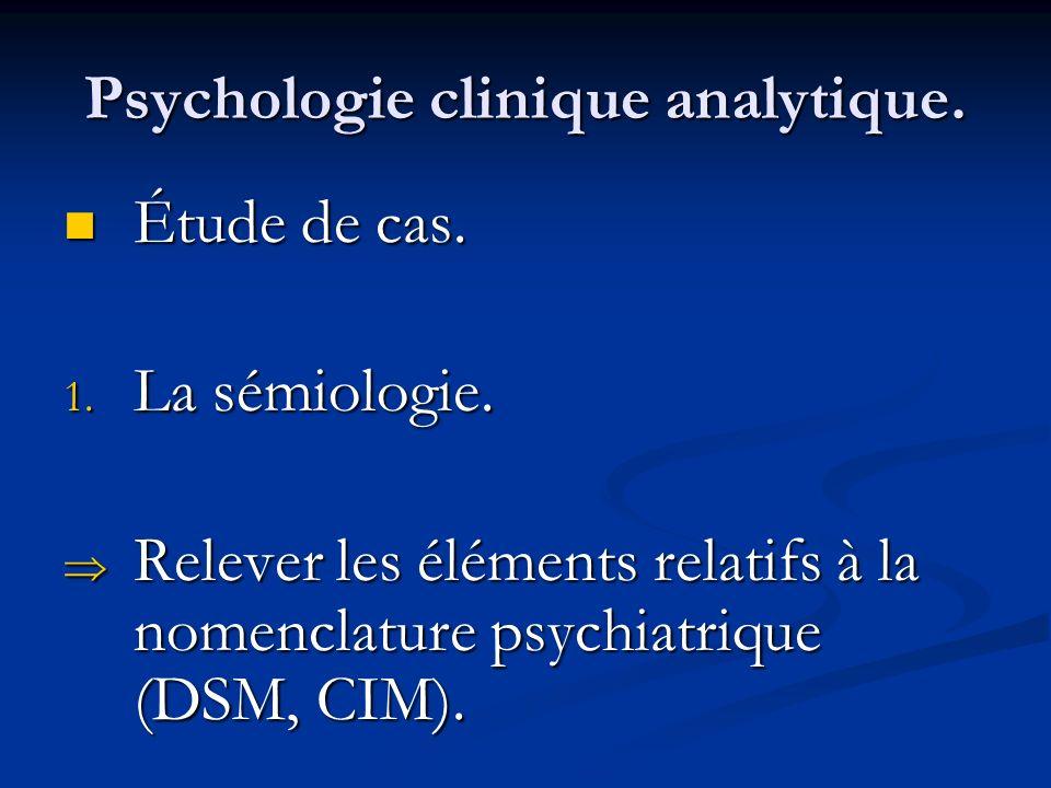 Psychologie clinique analytique. Étude de cas. Étude de cas. 1. La sémiologie. Relever les éléments relatifs à la nomenclature psychiatrique (DSM, CIM