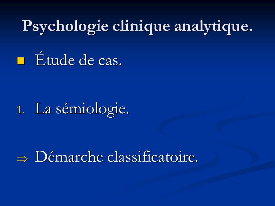 Psychologie clinique analytique. Étude de cas. Étude de cas. 1. La sémiologie. Démarche classificatoire. Démarche classificatoire.