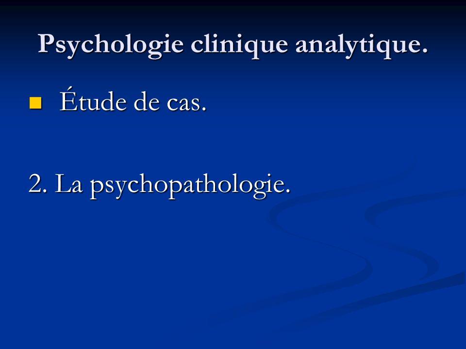 Psychologie clinique analytique. Étude de cas. Étude de cas. 2. La psychopathologie.