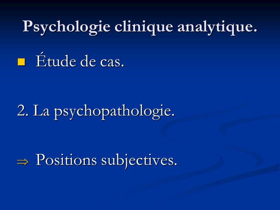 Psychologie clinique analytique. Étude de cas. Étude de cas. 2. La psychopathologie. Positions subjectives. Positions subjectives.
