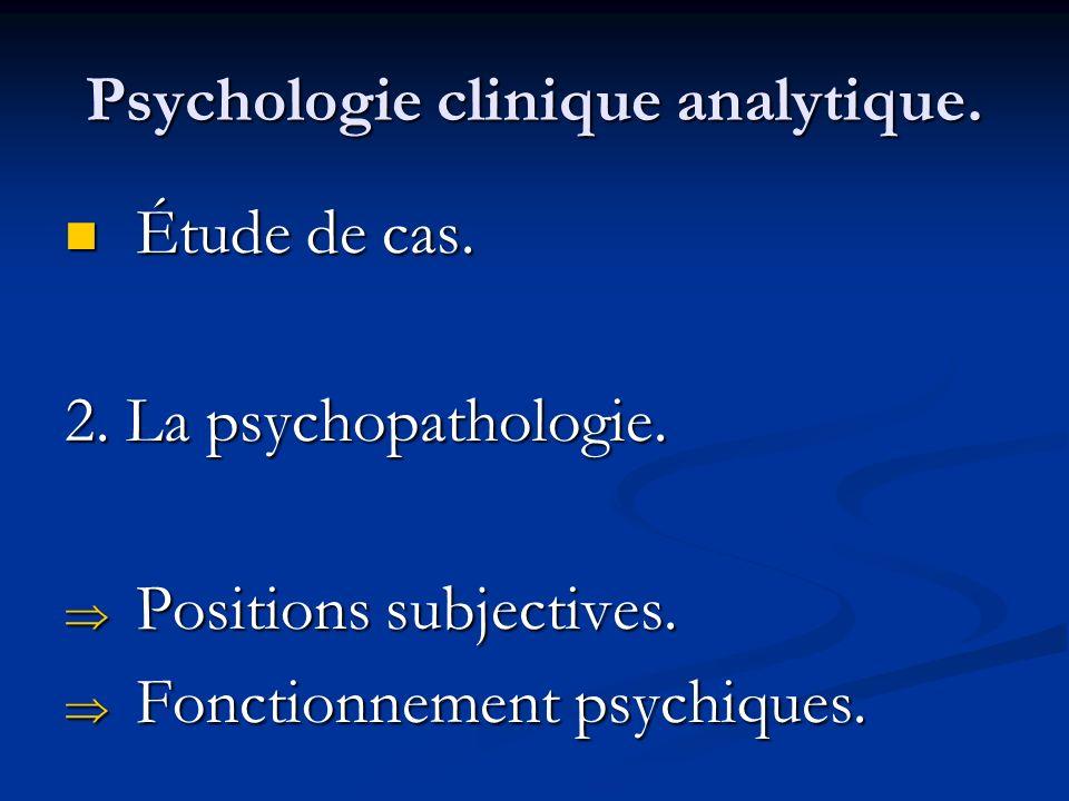 Psychologie clinique analytique. Étude de cas. Étude de cas. 2. La psychopathologie. Positions subjectives. Positions subjectives. Fonctionnement psyc