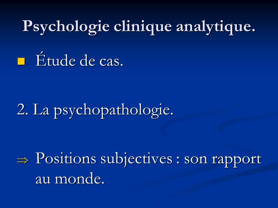 Psychologie clinique analytique. Étude de cas. Étude de cas. 2. La psychopathologie. Positions subjectives : son rapport au monde. Positions subjectiv