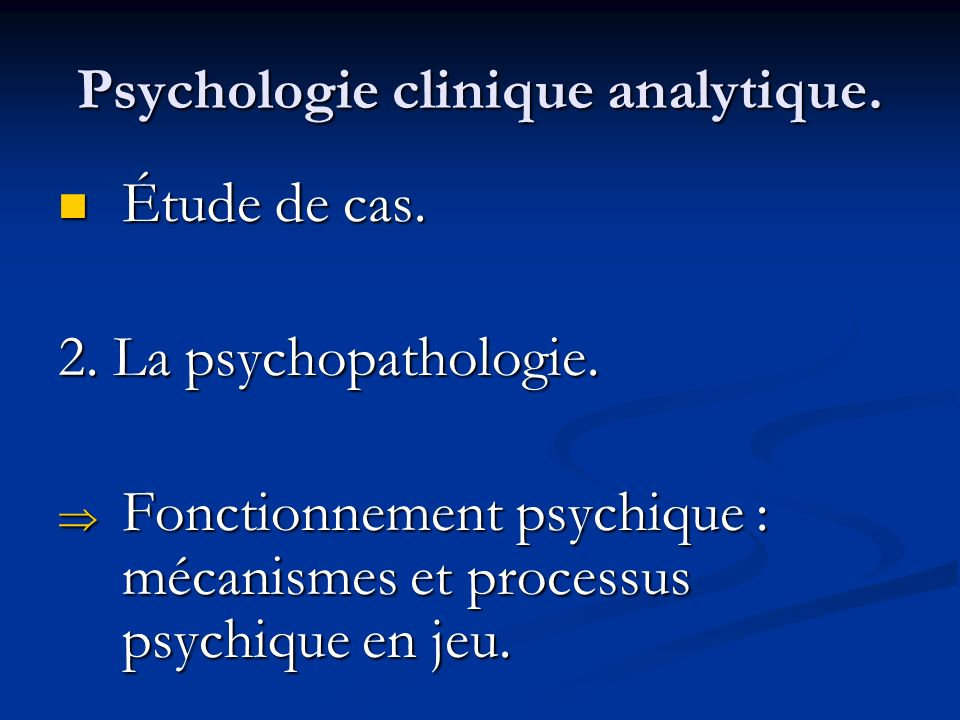 Psychologie clinique analytique. Étude de cas. Étude de cas. 2. La psychopathologie. Fonctionnement psychique : mécanismes et processus psychique en j