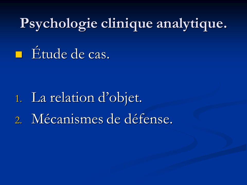 Psychologie clinique analytique. Étude de cas. Étude de cas. 1. La relation dobjet. 2. Mécanismes de défense.