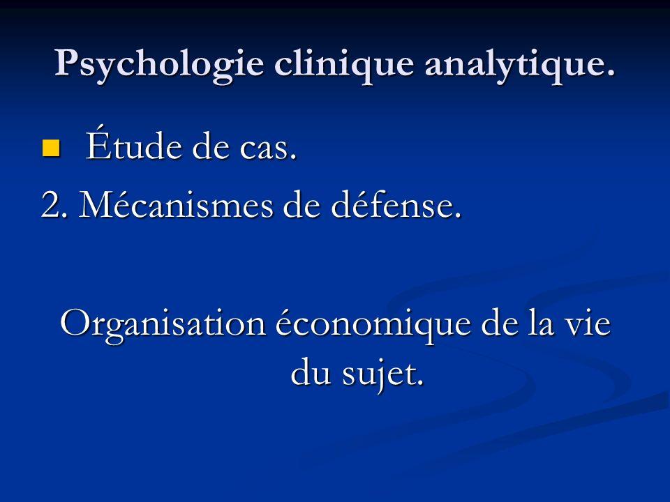 Psychologie clinique analytique. Étude de cas. Étude de cas. 2. Mécanismes de défense. Organisation économique de la vie du sujet.