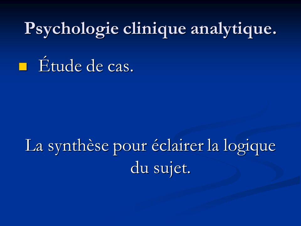 Psychologie clinique analytique. Étude de cas. Étude de cas. La synthèse pour éclairer la logique du sujet.