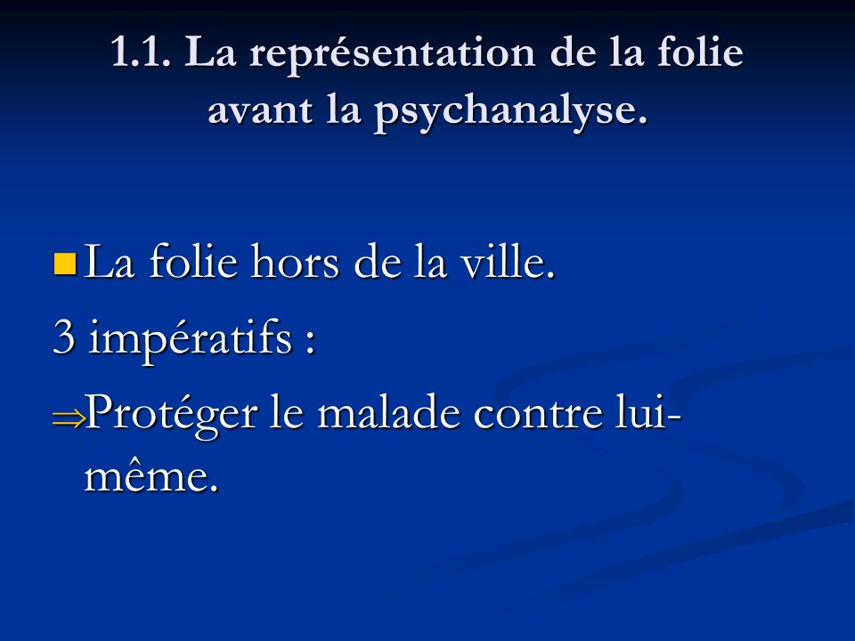 1.1. La représentation de la folie avant la psychanalyse. La folie hors de la ville. La folie hors de la ville. 3 impératifs : Protéger le malade cont