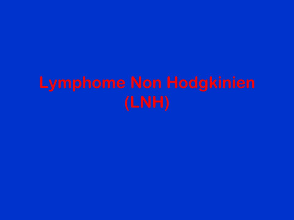 Définition Ce sont toutes les proliférations malignes du tissu lymphoïde autres que la maladie de Hodgkin.