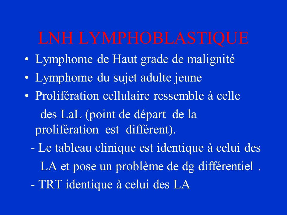 LNH LYMPHOBLASTIQUE Lymphome de Haut grade de malignité Lymphome du sujet adulte jeune Prolifération cellulaire ressemble à celle des LaL (point de dé