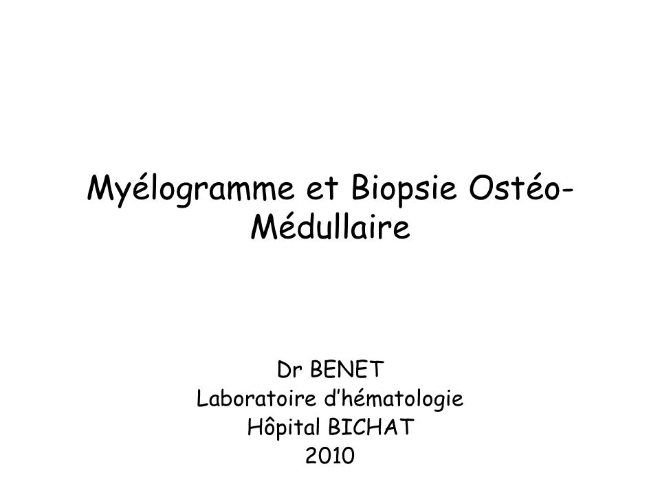 Myélogramme et Biopsie Ostéo- Médullaire Dr BENET Laboratoire dhématologie Hôpital BICHAT 2010