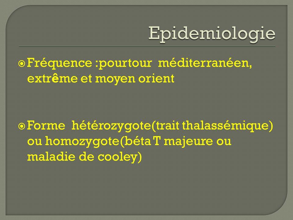 Fréquence :pourtour méditerranéen, extrême et moyen orient Forme hétérozygote(trait thalassémique) ou homozygote(béta T majeure ou maladie de cooley)