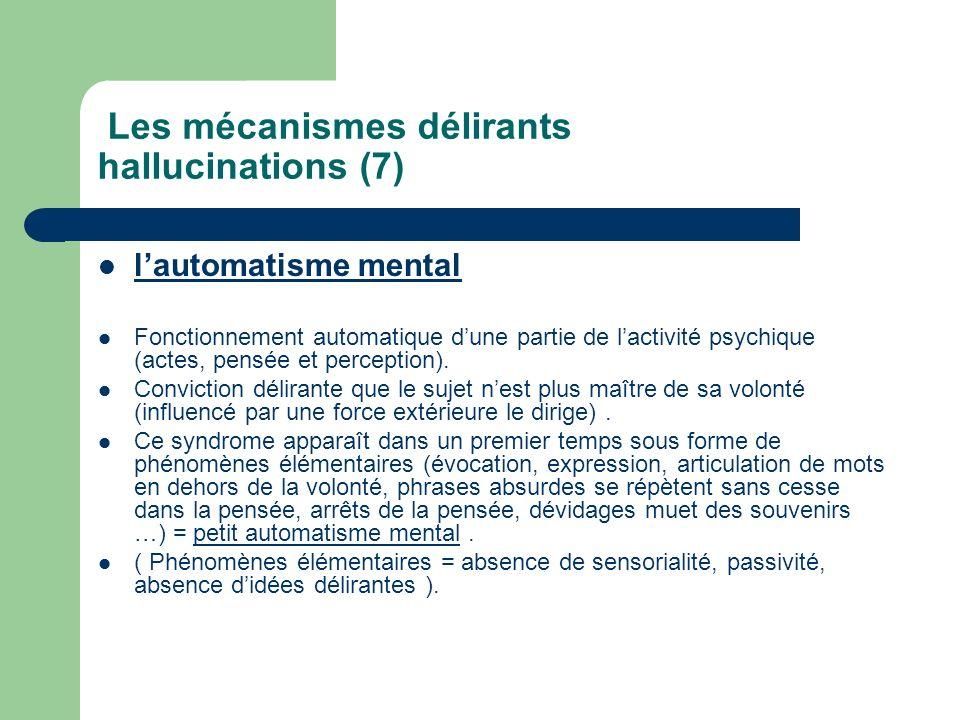 Les mécanismes délirants hallucinations (7) lautomatisme mental Fonctionnement automatique dune partie de lactivité psychique (actes, pensée et percep