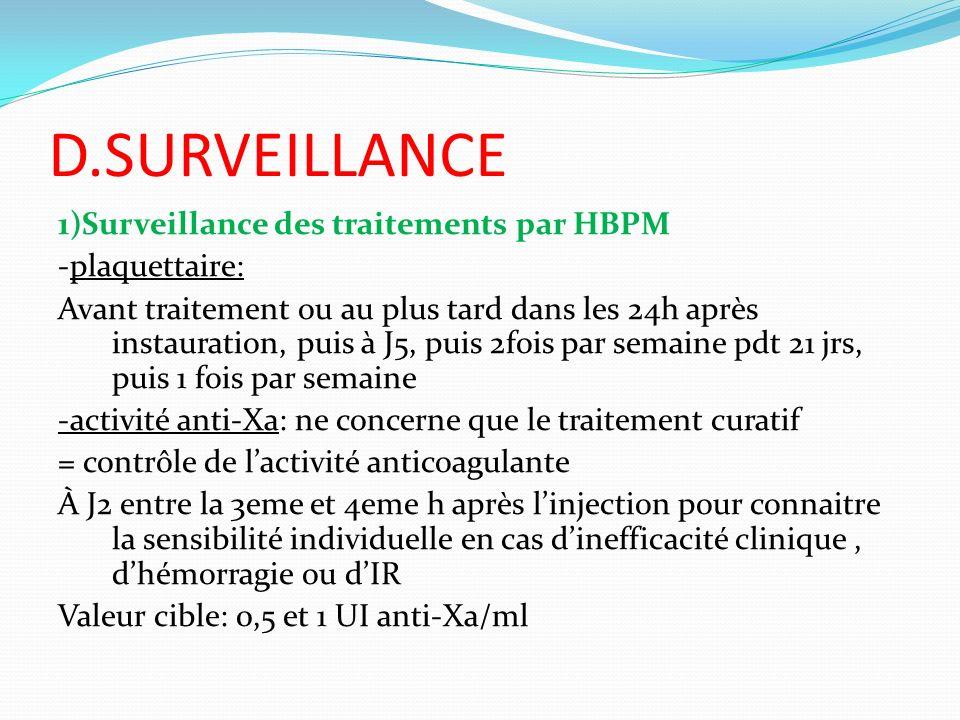 D.SURVEILLANCE 1)Surveillance des traitements par HBPM -plaquettaire: Avant traitement ou au plus tard dans les 24h après instauration, puis à J5, pui