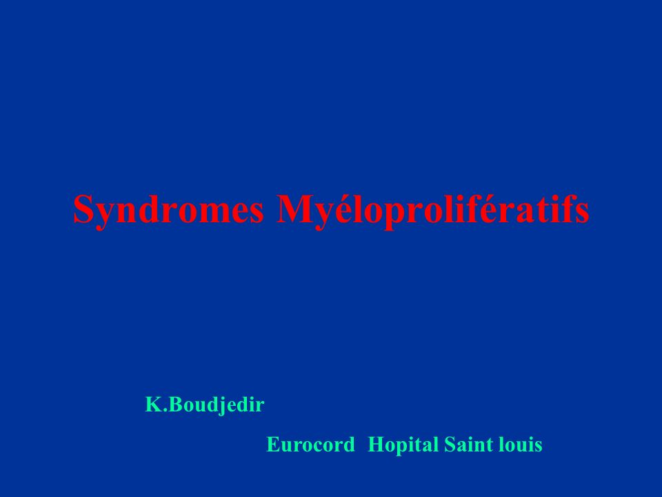 Définition: Groupe hétérogène dhémopathies malignes caractérisée par une prolifération clonale dun précurseur myéloïde aboutissant à la production de cellules matures en excès (Polynucléaires, GR, Plaquettes) - Splénomégalie (Séquestration dans la rate).